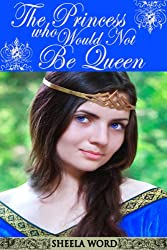 The Princess Who Would Not Be Queen (Nine Princesses: Tales of Love and Romance Book 2)