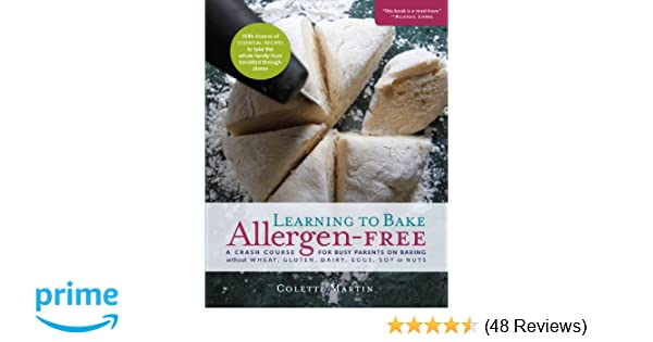 Learning To Bake Allergen Free A Crash Course For Busy Parents On Baking Without Wheat Gluten Dairy Eggs Soy Or Nuts Colette Martin Stephen Wangen