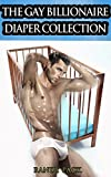 The Gay Billionaire Diaper Collection (6 Book Bundle) (ABDL Diaper Age Play MM Spanking)