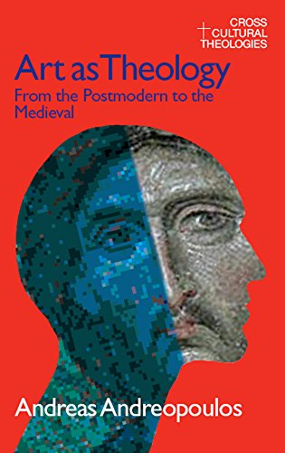 Art as Theology: From the Postmodern to the Medieval (Cross Cultural Theologies) por Andreas Andreapoulos