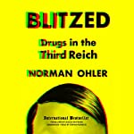 Blitzed: Drugs in the Third Reich | Norman Ohler,Shaun Whiteside - translator,Claire Bloom - director