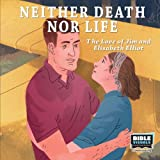 Neither Death Nor Life: The Love of Jim and Elisabeth Elliot (Family Format 5740-CS)