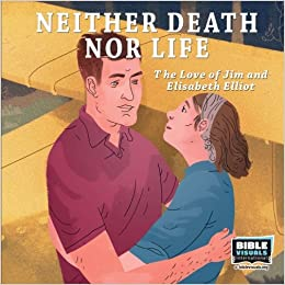 Neither Death Nor Life: The Love of Jim and Elisabeth Elliot