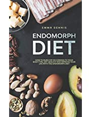 Endomorph Diet: How to Burn Fat According to Your Body Type, Eat Healthy and Improve Your Life with the Endomorph Diet