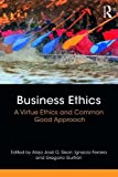 Business Ethics: A Virtue Ethics and Common Good Approach