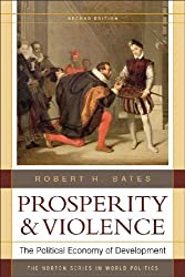 Prosperity & Violence: The Political Economy of Development (Second Edition) (Norton Series in World Politics (Paperback)) by Robert H. Bates (2009-07-21)