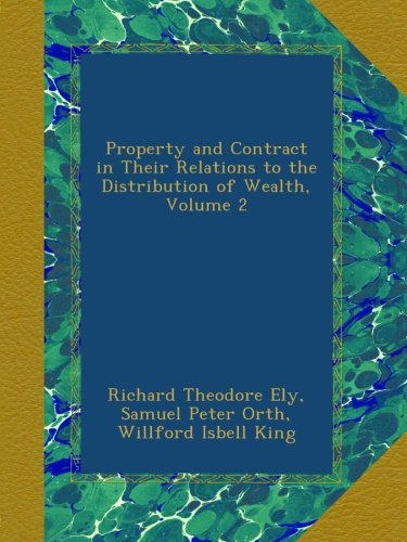 Read Online Property and Contract in Their Relations to the Distribution of Wealth, Volume 2 pdf epub