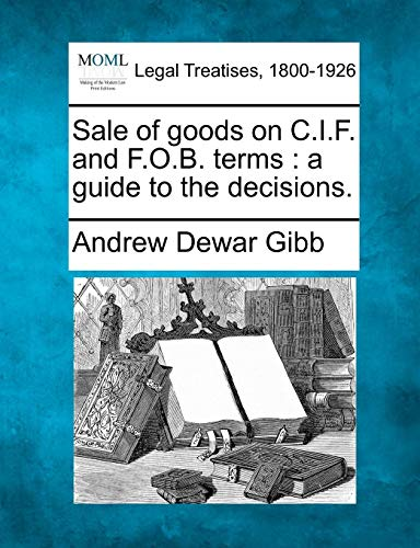 Sale of goods on C.I.F. and F.O.B. terms: a guide to the decisions.
