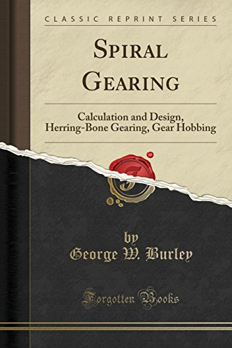 Spiral Gearing: Calculation and Design, Herring-Bone Gearing, Gear Hobbing (Classic -