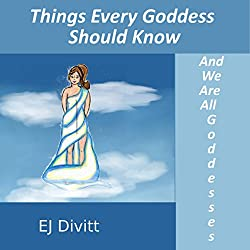 Things Every Goddess Should Know: And We Are All Goddesses