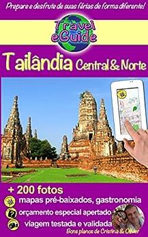 Travel eGuide: Tailândia Central e do Norte: Descubra o centro e o norte da Tailândia, a pérola da Ásia, mais de 200 fotos, dicas e links úteis! por [Rebière, Cristina, Rebiere, Olivier]