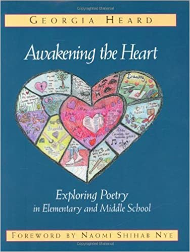 Book Awakening the Heart: Exploring Poetry in Elementary and Middle School by Georgia Heard (1998)