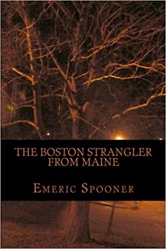 Book The Boston Strangler From Maine by Emeric W. Spooner (2011-01-17)