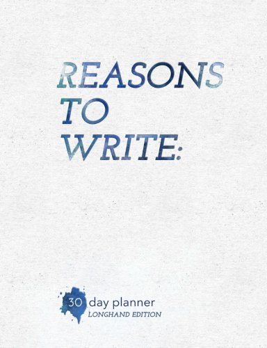 Reasons To Write: 30-Day Planner for Writers (Longhand Edition) pdf