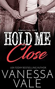 Hold Me Close (Bridgewater County Book 4) by [Vale, Vanessa]