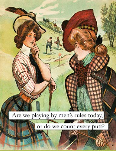 Life is funny.  Are we playing by men's rules today, or do we count every putt?: Women' Golf Humor Compostion Notebook 144 White College Ruled Pages