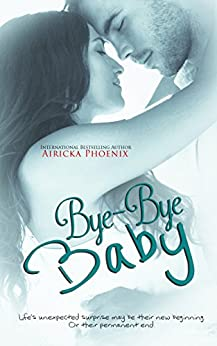 Bye-Bye Baby (Cole & Beth) (The Baby Saga Book 2) by [Phoenix, Airicka]