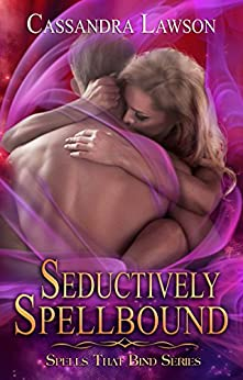 Seductively Spellbound (Spells That Bind Book 3) by [Lawson, Cassandra]