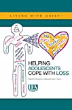 Living with Grief : Helping Adolescents Cope with Loss, Kenneth J. Doka, editor, Amy S. Tucci, 1893349179