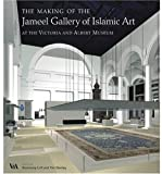 The Making of the Jameel Gallery of Islamic Art, Tim Stanley and Rosemary Crill, 1851774858