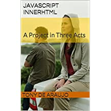 JavaScript innerHTML: A Project in Three Acts (Small Projects for Mastering JavaScript Book 2)