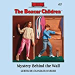 Mystery Behind the Wall: The Boxcar Children, Book 17 | Gertrude Chandler Warner