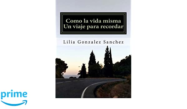 Como la vida misma: Un viaje para recordar (Spanish Edition): Lilia Gonzalez Sanchez: 9781976175145: Amazon.com: Books