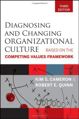 Diagnosing and Changing Organizational Culture: Based on the Competing Values Framework by Kim S. Cameron (Mar 29 2011)