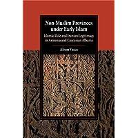 Non-Muslim Provinces under Early Islam: Islamic Rule and Iranian Legitimacy in Armenia and Caucasian Albania