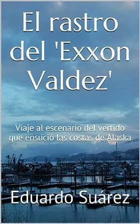 El rastro del 39 exxon valdez 39 viaje al escenario del - El rastro del electrodomestico ...