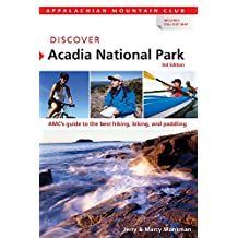 Discover Acadia National Park, 3rd: AMC's Guide to the Best Hiking, Biking, and Paddling