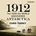 1912: The Year the World Discovered Antartica Audiobook by Chris Turney Narrated by James Millar