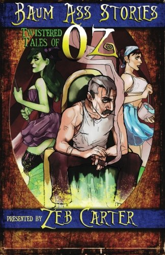 Baum Ass Stories: Twistered Tales of Oz (Volume 1)