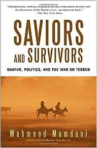 Saviors And Survivors Darfur Politics And The War On Terror