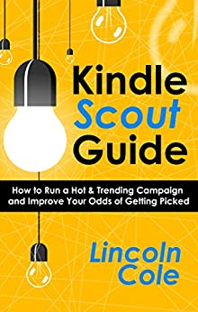 Kindle Scout Guide: How to Run a Hot & Trending Campaign and Improve Your Odds of Getting Picked (Tools of the Trade Book 2) by [Cole, Lincoln]