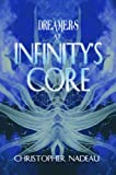 Dreamers at Infinity's Core, Nadeau, Christopher, 0979029961