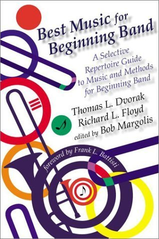 Best Music for Beginning Band: A Selective Repertoire Guide to Music and Methods for Beginning Band by Thomas L. Dvorak (2000-12-01)