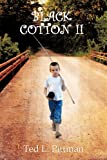 Black Cotton Ii, Ted L. Pittman, 146706629X