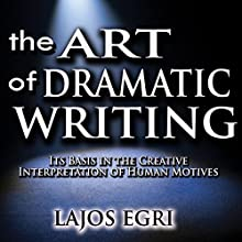 The Art of Dramatic Writing: Its Basis in the Creative Interpretation of Human Motives Audiobook by Lajos Egri Narrated by Troy W. Hudson