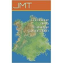Chronique de la troisième colonisation (French Edition)