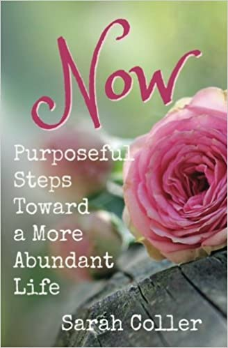 Now Purposeful Steps Toward a More Abundant Life
