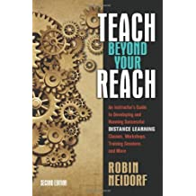 Teach Beyond Your Reach: An Instructor's Guide to Developing and Running Successful Distance Learning Classes,...