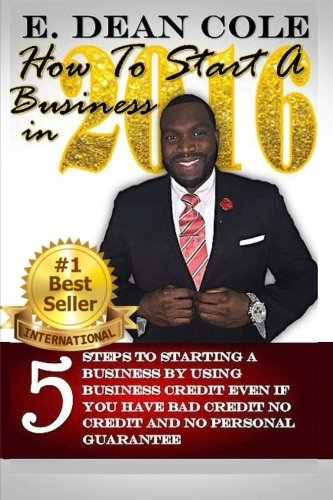 Read Online How To Start A Business in 2016: 5 Steps to starting a business by using business credit  even if you have bad credit no credit no personal gaurantee (Volume 1) pdf epub