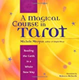 img - for A Magical Course in Tarot: Reading the Cards in a Whole New Way book / textbook / text book