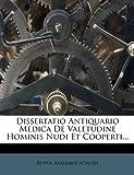 Dissertatio Antiquario Medica de Valetudine Hominis Nudi et Cooperti..., Beyfus Anselmus Schloss, 1273563034