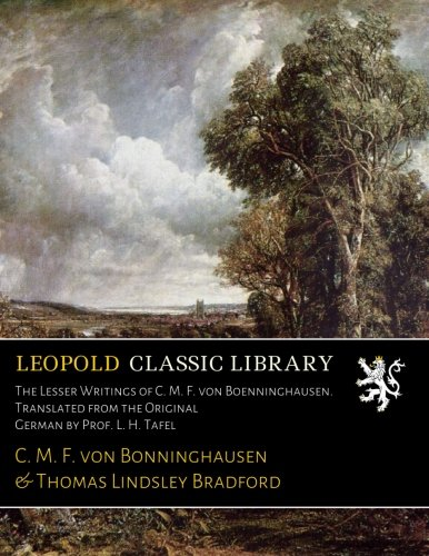 Read Online The Lesser Writings of C. M. F. von Boenninghausen. Translated from the Original German by Prof. L. H. Tafel PDF