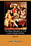 The Beau Defeated; or, the Lucky Younger Brother, Mary Pix, 1409923738