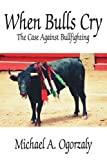 When Bulls Cry, Michael A. Ogorzaly, 1425927726