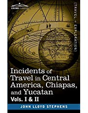 Incidents of Travel in Central America, Chiapas, and Yucatan, Vols. I and II