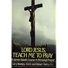 Lord Jesus, Teach Me to Pray: A Seven-Week Course in Personal Prayer